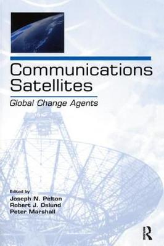 Communications Satellites: Global Change Agents - LEA Telecommunications Series (Hardback)