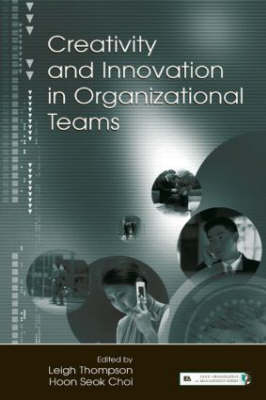 Creativity and Innovation in Organizational Teams - Organization and Management Series (Hardback)
