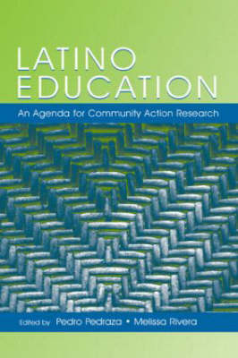 Latino Education: An Agenda for Community Action Research (Hardback)