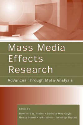 Mass Media Effects Research: Advances Through Meta-Analysis - Routledge Communication Series (Hardback)