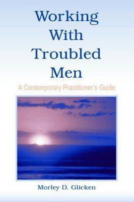 Working With Troubled Men: A Contemporary Practitioner's Guide (Paperback)