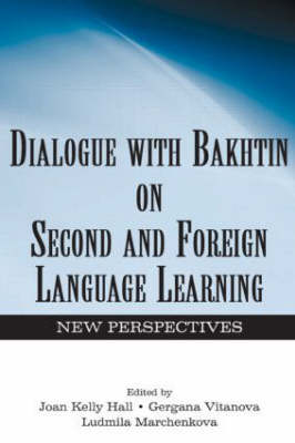 Dialogue With Bakhtin on Second and Foreign Language Learning: New Perspectives (Hardback)