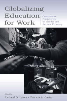 Globalizing Education for Work: Comparative Perspectives on Gender and the New Economy - Sociocultural, Political, and Historical Studies in Education (Hardback)