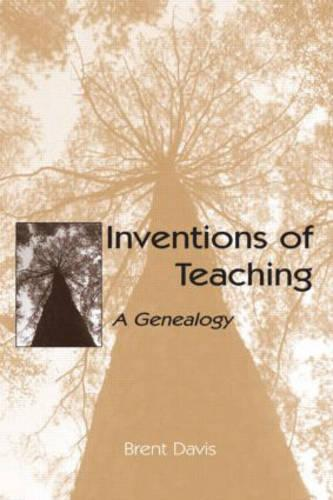 Inventions of Teaching: A Genealogy (Hardback)