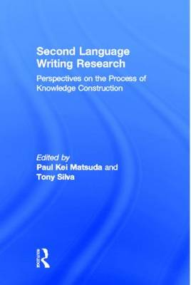 Second Language Writing Research: Perspectives on the Process of Knowledge Construction (Paperback)