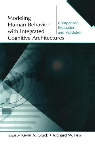 Modeling Human Behavior With Integrated Cognitive Architectures: Comparison, Evaluation, and Validation (Paperback)