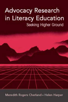 Advocacy Research in Literacy Education: Seeking Higher Ground (Hardback)