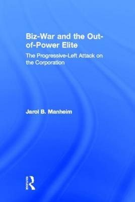 Biz-War and the Out-of-Power Elite: The Progressive-Left Attack on the Corporation (Hardback)