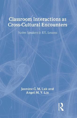 Classroom Interactions as Cross-Cultural Encounters: Native Speakers in EFL Lessons - ESL & Applied Linguistics Professional Series (Hardback)