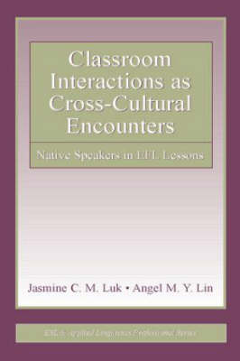 Classroom Interactions as Cross-Cultural Encounters: Native Speakers in EFL Lessons - ESL & Applied Linguistics Professional Series (Paperback)