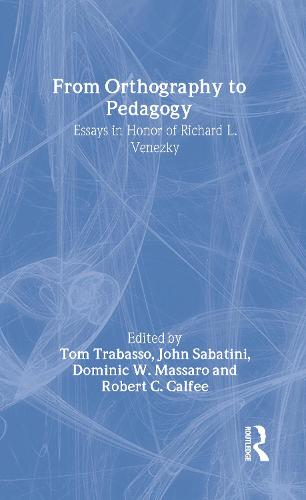 From Orthography to Pedagogy: Essays in Honor of Richard L. Venezky (Hardback)