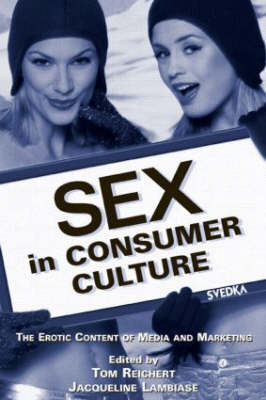 Sex in Consumer Culture: The Erotic Content of Media and Marketing - Routledge Communication Series (Paperback)