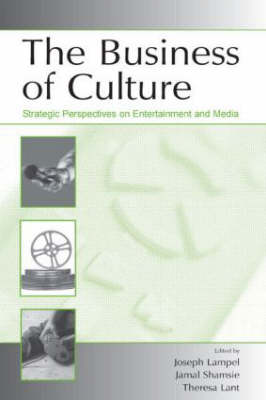 The Business of Culture: Strategic Perspectives on Entertainment and Media - Organization and Management Series (Hardback)