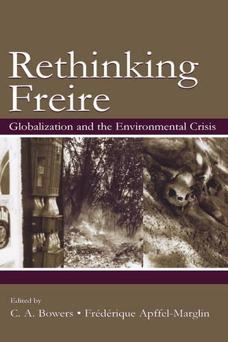 Re-Thinking Freire: Globalization and the Environmental Crisis - Sociocultural, Political, and Historical Studies in Education (Hardback)