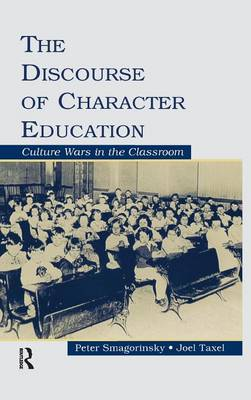The Discourse of Character Education: Culture Wars in the Classroom (Hardback)