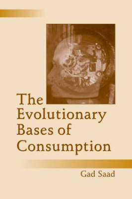 The Evolutionary Bases of Consumption - Marketing and Consumer Psychology Series (Paperback)