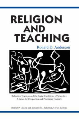 Religion and Teaching - Reflective Teaching and the Social Conditions of Schooling Series (Paperback)