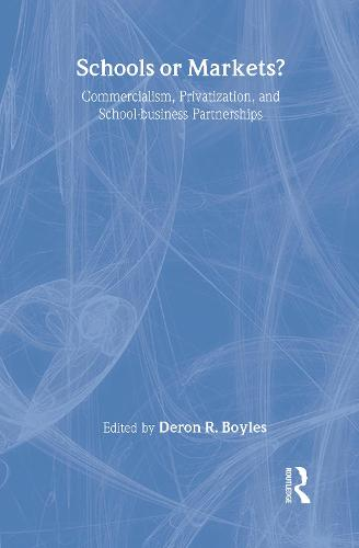 Schools or Markets?: Commercialism, Privatization, and School-business Partnerships (Hardback)