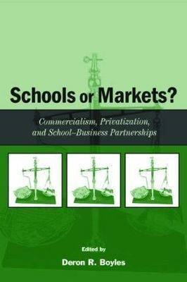 Schools or Markets?: Commercialism, Privatization, and School-business Partnerships (Paperback)