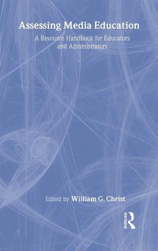 Assessing Media Education: A Resource Handbook for Educators and Administrators - Routledge Communication Series (Hardback)
