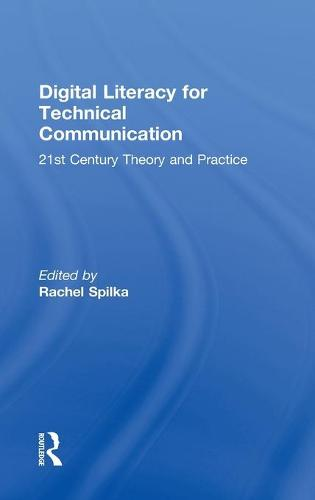 Digital Literacy for Technical Communication: 21st Century Theory and Practice (Hardback)