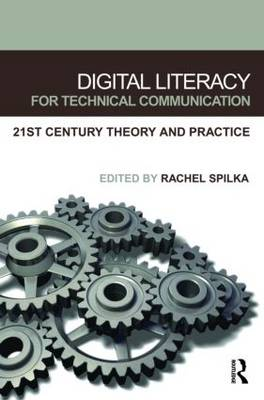 Digital Literacy for Technical Communication: 21st Century Theory and Practice (Paperback)