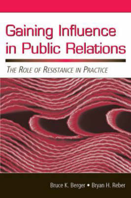 Gaining Influence in Public Relations: The Role of Resistance in Practice - Routledge Communication Series (Paperback)
