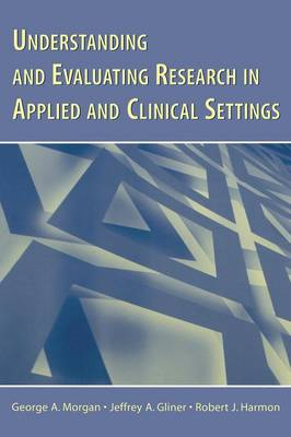Understanding and Evaluating Research in Applied and Clinical Settings (Paperback)