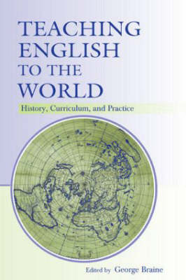Teaching English to the World: History, Curriculum, and Practice (Hardback)