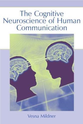 The Cognitive Neuroscience of Human Communication (Hardback)