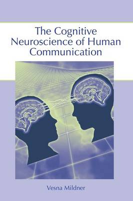 The Cognitive Neuroscience of Human Communication (Paperback)