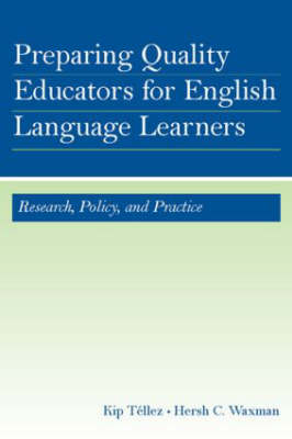 Preparing Quality Educators for English Language Learners: Research, Policy, and Practice (Hardback)