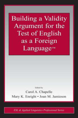 Building a Validity Argument for the Test of English as a Foreign Language (TM) - ESL & Applied Linguistics Professional Series (Paperback)
