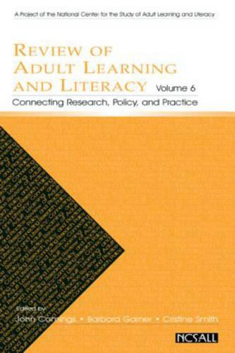 Review of Adult Learning and Literacy, Volume 6: Connecting Research, Policy, and Practice: A Project of the National Center for the Study of Adult Learning and Literacy (Hardback)