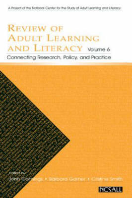Review of Adult Learning and Literacy, Volume 6: Connecting Research, Policy, and Practice: A Project of the National Center for the Study of Adult Learning and Literacy (Paperback)