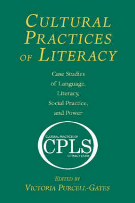 Cultural Practices of Literacy: Case Studies of Language, Literacy, Social Practice, and Power (Hardback)