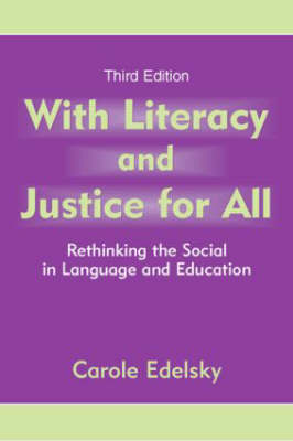 With Literacy and Justice for All: Rethinking the Social in Language and Education - Language, Culture, and Teaching Series (Hardback)