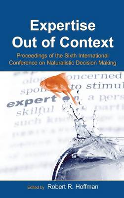 Expertise Out of Context: Proceedings of the Sixth International Conference on Naturalistic Decision Making - Expertise: Research and Applications Series (Hardback)