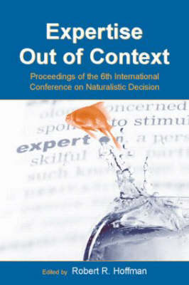 Expertise Out of Context: Proceedings of the Sixth International Conference on Naturalistic Decision Making - Expertise: Research and Applications Series (Paperback)