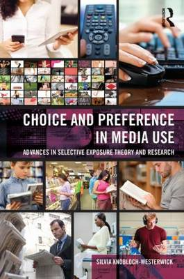 Choice and Preference in Media Use: Advances in Selective Exposure Theory and Research - Routledge Communication Series (Hardback)