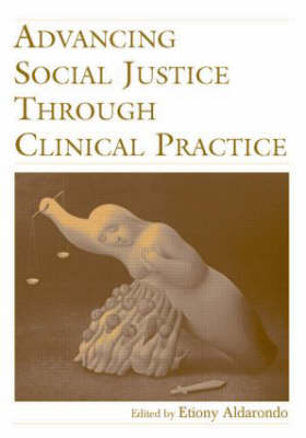 Advancing Social Justice Through Clinical Practice (Hardback)