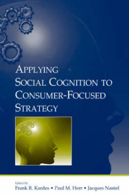 Applying Social Cognition to Consumer-Focused Strategy - Advertising and Consumer Psychology Series (Hardback)