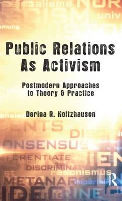 Public Relations As Activism: Postmodern Approaches to Theory & Practice - Routledge Communication Series (Hardback)