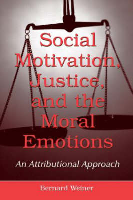 Social Motivation, Justice, and the Moral Emotions: An Attributional Approach (Hardback)