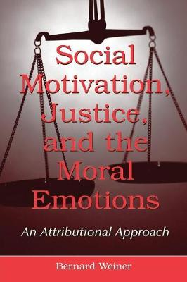 Social Motivation, Justice, and the Moral Emotions: An Attributional Approach (Paperback)