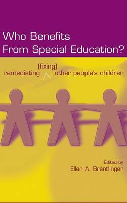Who Benefits From Special Education?: Remediating (Fixing) Other People's Children - Studies in Curriculum Theory Series (Hardback)