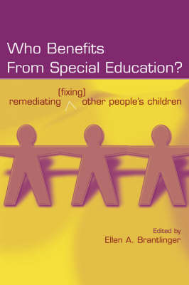 Who Benefits From Special Education?: Remediating (Fixing) Other People's Children - Studies in Curriculum Theory Series (Paperback)