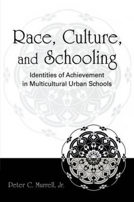 Race, Culture, and Schooling: Identities of Achievement in Multicultural Urban Schools (Paperback)