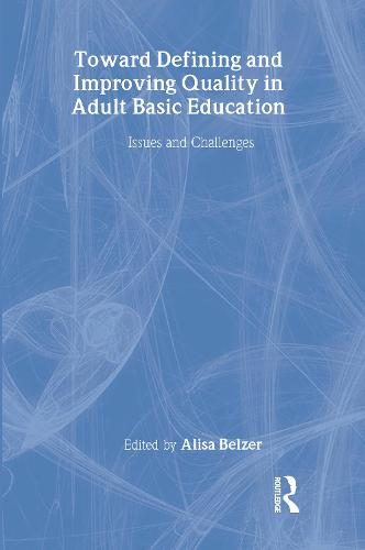 Toward Defining and Improving Quality in Adult Basic Education: Issues and Challenges - Rutgers Invitational Symposium on Education Series (Hardback)