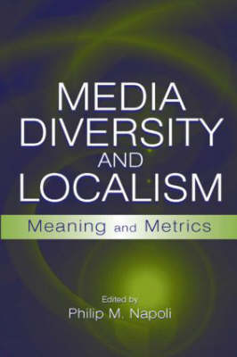 Media Diversity and Localism: Meaning and Metrics - Routledge Communication Series (Hardback)